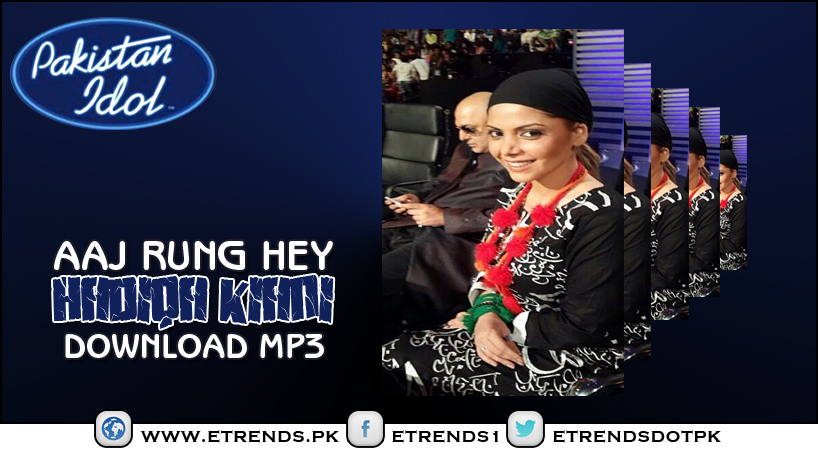 Hadiqa Kiani - Aaj Rung Hey - Pakistan Idol (Download MP3)