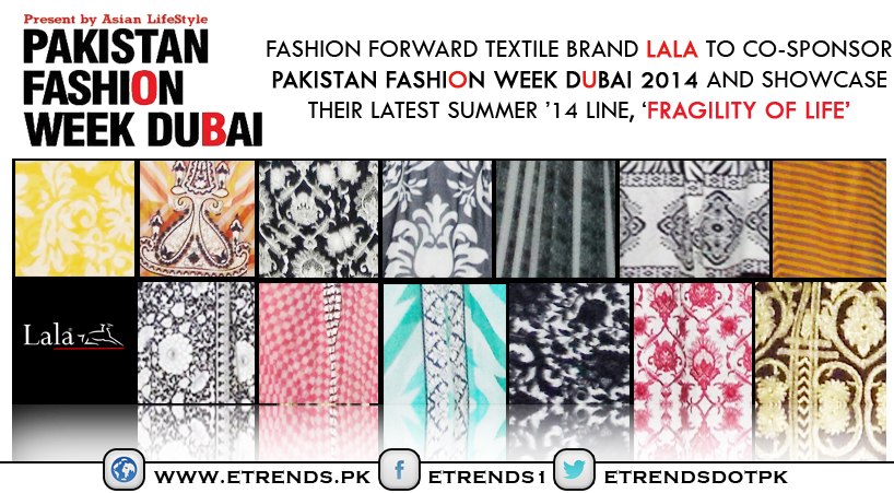 Lala to Showcase their latest Summer '14 line, 'Fragility of Life' in Pakistan Fashion Week Dubai
