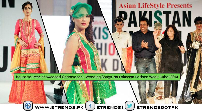 Kayseria Prét showcased 'Shaadianeh - Wedding Songs' at Pakistan Fashion Week Dubai 2014