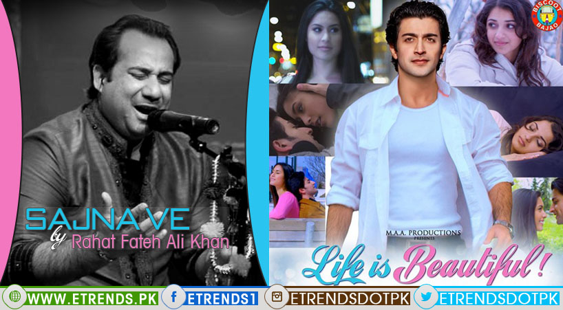 Rahat Fateh Ali Khan | Sajna Ve OST Life Is Beautiful (Download Mp3)