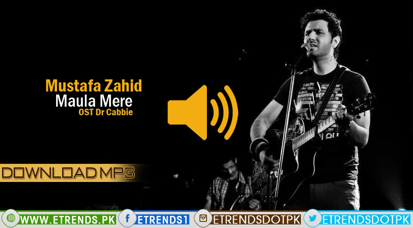 Mustafa Zahid | Maula Mere OST Dr Cobbie (Download MP3/Lyrics)