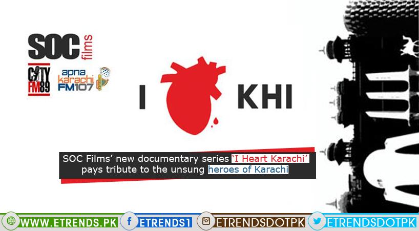 SOC Films' new documentary series 'I Heart Karachi' pays tribute  to the unsung heroes of Karachi