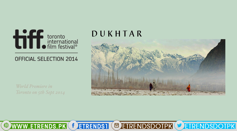 World Premiere of Pakistani Independent feature film 'DUKHTAR' to be held at the Toronto International Film Festival [TIFF]
