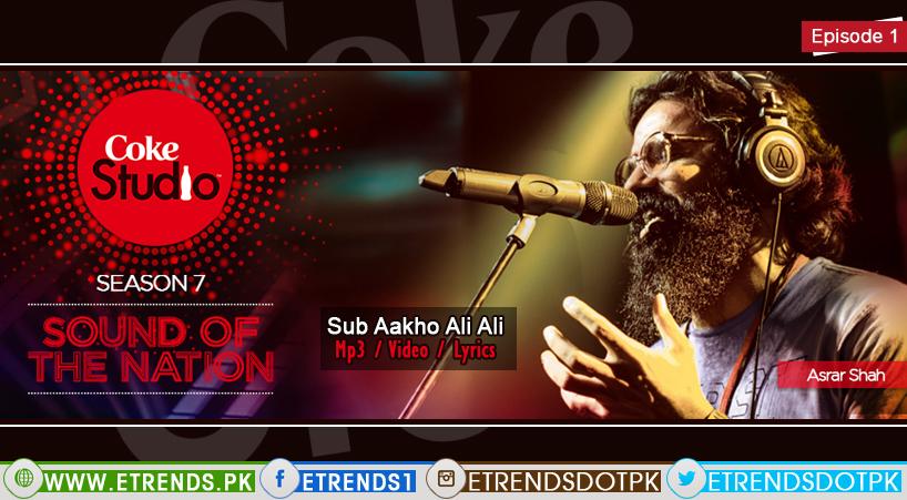 Asrar | Sub Aakho Ali Ali (Coke Studio Season 7, Episode 1 – Mp3/Video/Lyrics)