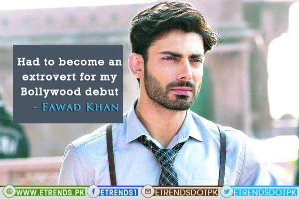 Had to become an extrovert for my Bollywood debut - Fawad Khan