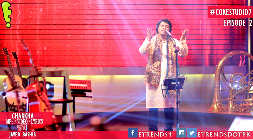 Javed Bashir  | Charkha (Coke Studio Season 7, Episode 2 – Mp3/Video/Lyrics)
