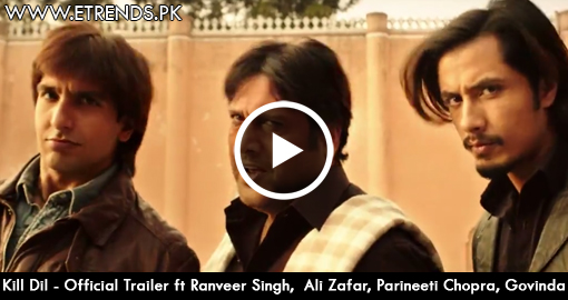 Kill Dil - Official Trailer - Ranveer Singh - Ali Zafar - Parineeti Chopra - Govinda