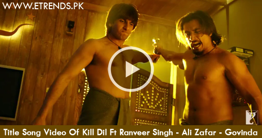 Title Song Video Of Kill Dil Ft Ranveer Singh - Ali Zafar - Govinda