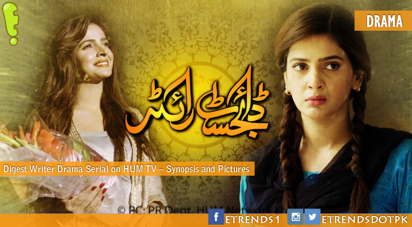 Digest Writer Drama Serial on HUM TV – Synopsis and Pictures