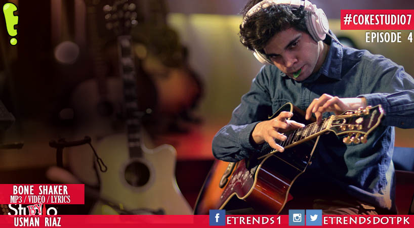 Usman Riaz | Bone Shaker (Coke Studio Season 7 Episode 4 – Mp3/Video/Lyrics)
