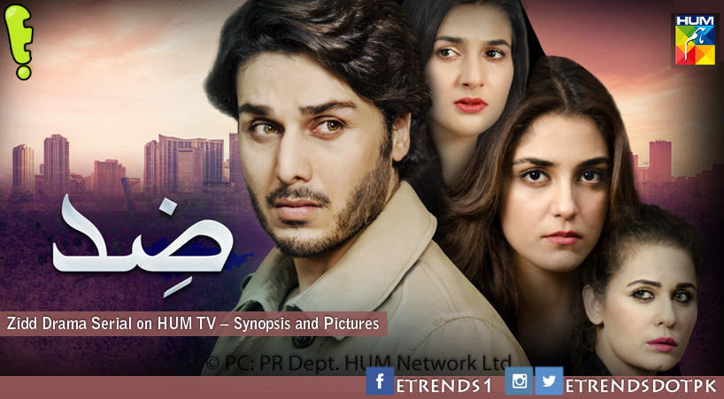 Zidd Drama Serial on HUM TV – Synopsis and Pictures