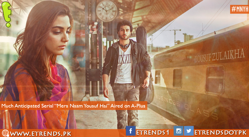 "Much Anticipated Serial ""Mera Naam Yousuf Hai"" Aired on A-Plus"