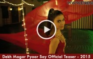 Dekh Magar Pyaar Say Official Teaser Out - (Video)