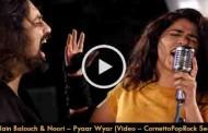 Quratulain Balouch & Noori – Pyaar Wyar  – CornettoPopRock Season 1 (Video)