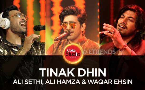 Ali Sethi, Ali Hamza & Waqar Ehsin – Tinak Dhin (Coke Studio Season 10 Episode 2 – Download Mp3/Watch Video)