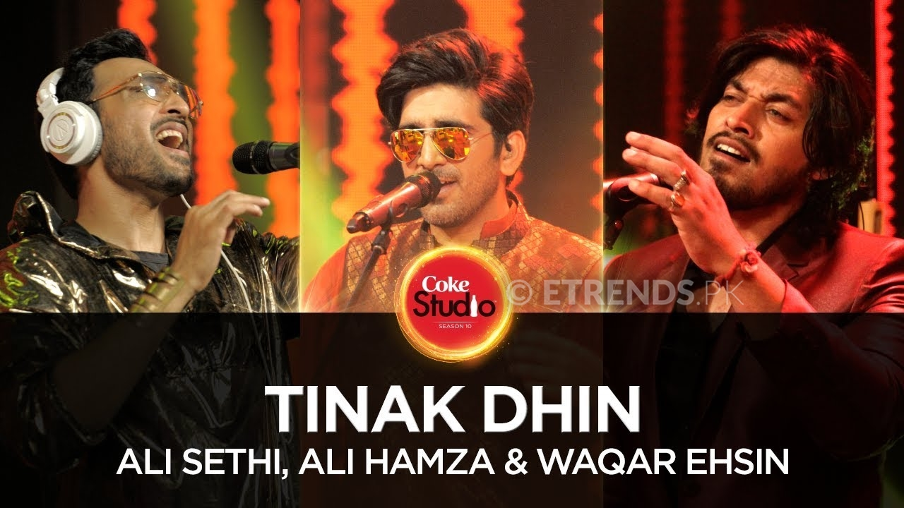 Ali Sethi, Ali Hamza & Waqar Ehsin – Tinak Dhin (Coke Studio Season 10 Episode 2 – Download Mp3/Watch Video)